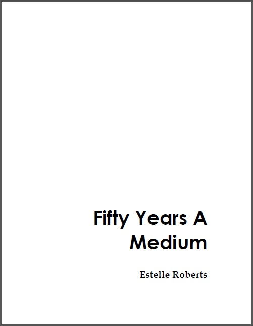 Fifty Years A Medium Estelle Roberts
