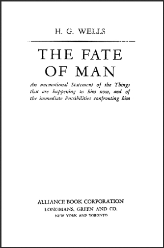 The Fate Of Man An Unemotional Statement Of The Things That Are Happening To Him Now And Of The Immediate Possibilities Confronting Him Herbert George Wells (H.G. Wells)