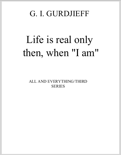 Life Is Real Only Then When I Am Gurdjieff