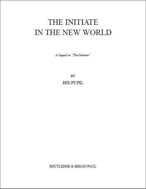 The Initiate in the New World - A Sequal to 'The Initiate' (1927) Cyril Scott