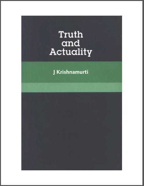 TruthAndActualityJKrishnamurti